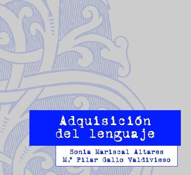 Mariscal, S. y Gallo, P. (2014). Adquisición del lenguaje